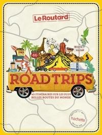 Le Routard - Road Trips, 40 itinéraires sur les plus belles routes du monde.