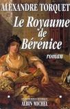 Alexandre Torquet - Le Royaume de Bérénice.