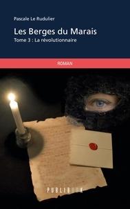 Le rudulier Pascale - Les berges du marais - tome 3.