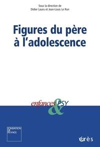 LE RUN JEAN-LOUIS LAURU DIDIER - Enfances & psy  : Figures du père à l'adolescence.