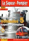 Pascal de Peyrelongue - Le Sapeur Pompier magazine Hors-série : Tout sur les véhicules sapeurs-pompiers - Tome 5.