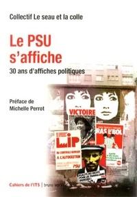 Le seau et la colle - Le PSU s'affiche - 30 ans d'affiches politiques.