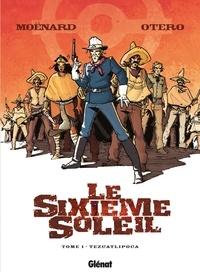 Laurent Moënard - Le Sixième Soleil - Tome 01 - Tezcatlipoca.