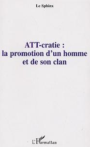 Le Sphinx - ATT-cratie : la promotion d'un homme et de son clan.