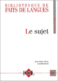 Jean-Marie Merle - Le sujet - Actes - augmentés de quelques articles - du colloque Le sujet organisé à l'Université de Provence, les 27 et 28 septembre 2001, avec le concours du CELA (EA 851) de l'UFR LAG-LEA et de l'Université de Provence.