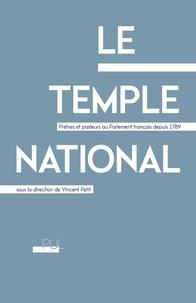 Vincent Petit - Le Temple national - Prêtres et pasteurs au Parlement français depuis 1789.