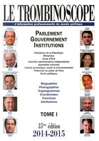 Le Trombinoscope - Le Trombinoscope 2014-2015 - Tome 1, Parlement, gouvernement, institutions.