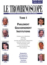 Le Trombinoscope - Le Trombinoscope 2015-2016 - Tome 1, Parlement, gouvernement, institutions.