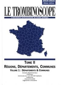 Le Trombinoscope - Le Trombinoscope 2015-2016 - Tome 2, Régions, départements, communes Volume 1, Départements & communes.