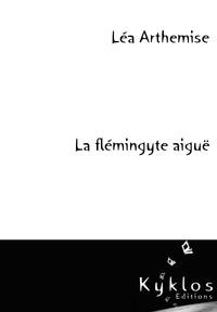 Léa Arthemise - La flémingyte aiguë.