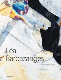 Léa Barbazanges - Léa Barbazanges - A la lisière du visible.