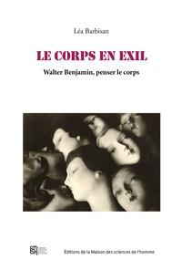 Léa Barbisan - Le corps en exil - Walter Benjamin, penser le corps.