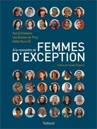 Léa Brasier de Thuy et Astrid Chidaine - A la rencontre de femmes d'exception.