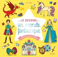 Léa Fabre et Laureen Bouyssou - Je dessine un monde fantastique - Plus de 80 dessins étape par étape.