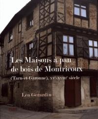 Léa Gérardin - Les maisons à pan de bois de Montricoux (Tarn-et-Garonne), XVe-XVIIIe siècle.
