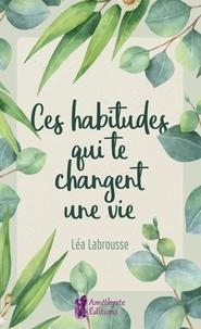 Léa Labrousse - Ces habitudes qui te changent une vie.