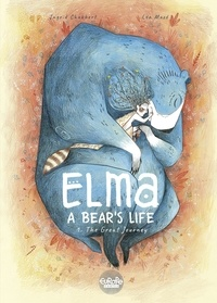 Léa Mazé et Ingrid Chabbert - Elma, a bear's life - Volume 1 - The Great Journey.
