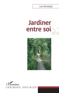 Léa Mestdagh - Jardiner entre soi.