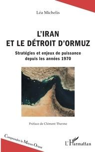 Léa Michelis - L'Iran et le détroit d'Ormuz - Stratégies et enjeux de puissance depuis les années 1970.