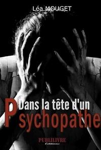 Léa Mouget - Dans la tête d'un psychopathe.