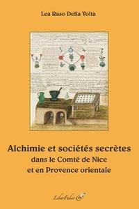 Lea Raso Della Volta - Alchimie et sociétés secrètes dans le Comté de Nice et en Provence orientale.