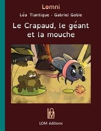 Léa Tlantique et Gabriel Gobie - Le crapaud, le géant et la mouche.