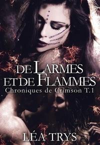 Léa Trys - De larmes et de flammes - Chroniques de Crimson.