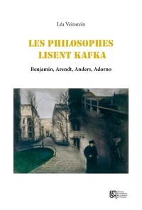Léa Veinstein - Les philosophes lisent Kafka - Benjamin, Arendt, Anders, Adorno.