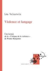 Léa Veinstein - Violence et langage - Une lecture de la «Critique de la violence» de Walter Benjamin.