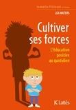 Lea Waters - Cultiver ses forces - L'éducation positive au quotidien.