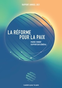 Leaders pour la Paix et Pierre Vimont - La Réforme pour la Paix - Rapport annuel 2021.