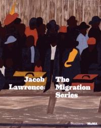 Leah Dickerman et Elsa Smithgall - Jacob Lawrence: The Migration Series.