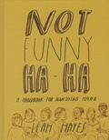 Leah Hayes - Not Funny Ha-Ha - A Handbook for Somthing Hard.