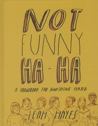 Leah Hayes - Not Funny Ha-Ha - A Handbook for Somthing Hard.
