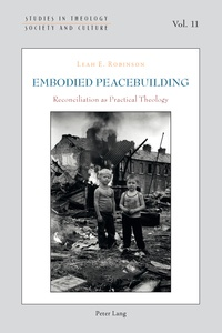 Leah Robinson - Embodied Peacebuilding - Reconciliation as Practical Theology.