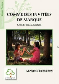 Léandre Bergeron - Comme des invitées de marque - Grandir sans éducation.
