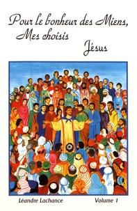 Léandre Lachance - Pour le bonheur des miens, mes choisis, Jésus - Volume 1.