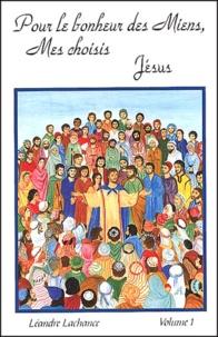 Pour le bonheur des miens, mes choisis, Jésus- Volume 1 - Léandre Lachance pdf epub