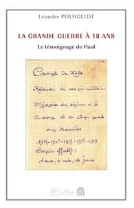Léandre Pourcelot - La grande guerre à 18 ans - Le témoignage de Paul.