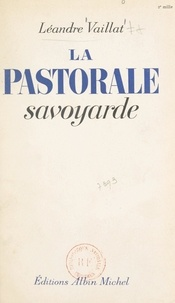 Léandre Vaillat - La pastorale savoyarde.
