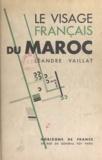 Léandre Vaillat - Le visage français du Maroc.