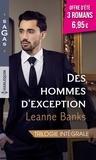 Leanne Banks - Des hommes d'exception Intégeale : Un coeur à prendre ; Un mariage à l'essai ; Le secret d'un milliardaire.