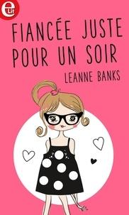 Leanne Banks - Fiancée... juste pour un soir.