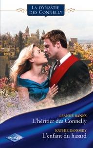 Leanne Banks et Kathie DeNosky - L'héritier des Connelly - L'enfant du hasard (Saga Les Connelly vol.1).