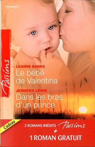 Le bébé de Valentina ; Dans les bras d'un prince ; Le coeur a ses raisons...