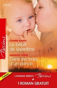 Leanne Banks et Jennifer Lewis - Le bébé de Valentina - Dans les bras d'un prince - Le coeur a ses raisons.