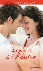 Leanne Banks - Le prix de la passion (Saga) - T1 - La saga des Elliott.