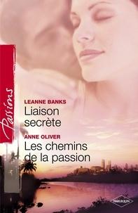 Leanne Banks et Anne Oliver - Liaison secrète - Les chemins de la passion (Harlequin Passions).