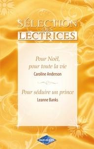 Leanne Banks et Caroline Anderson - Pour Noël, pour toute la vie-Pour séduire un prince.