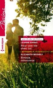 Leanne Banks et Elizabeth Bevarly - Pour une vie avec lui - Rivaux, amoureux - T1 - Le clan des Fortune.